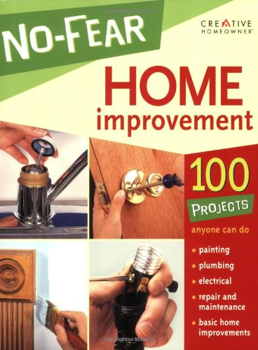 9781580113687: No-Fear Home Improvement: 100 Projects Anyone Can Do (Creative Homeowner)