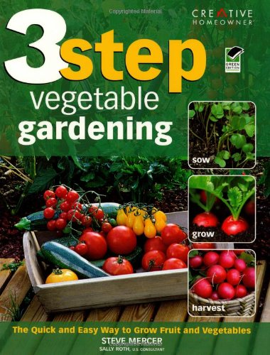 9781580114073: 3-Step Vegetable Gardening: The Quick and Easy Way to Grow Super-Fresh Produce