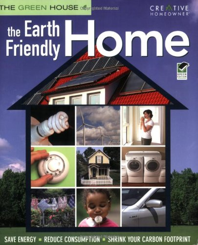9781580114295: The Earth-Friendly Home: Save Energy, Reduce Consumption, Shrink Your Carbon Footprint (The Green House)