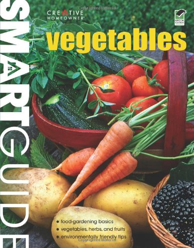 9781580114769: Smart Guide: Vegetables: The Easy Way to Grow Food Successfully (Smart Guide (Creative Homeowner))