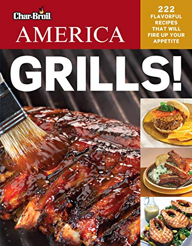 9781580115025: Char-Broil's America Grills!: 222 Flavorful Recipes That Will Fire Up Your Appetite (Grilling)