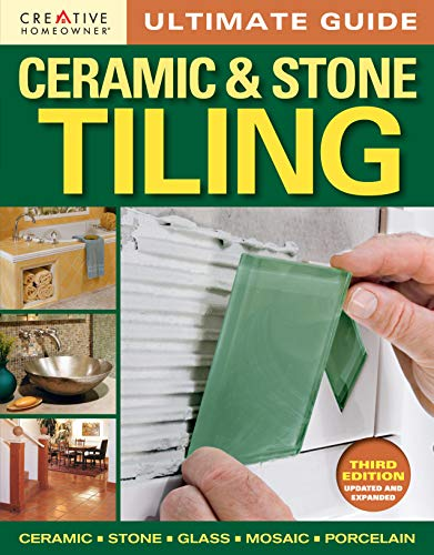 Ultimate Guide: Ceramic & Stone Tiling, 3nd edition (Home Improvement) (9781580115469) by Editors of Creative Homeowner; Home Improvement; How-To