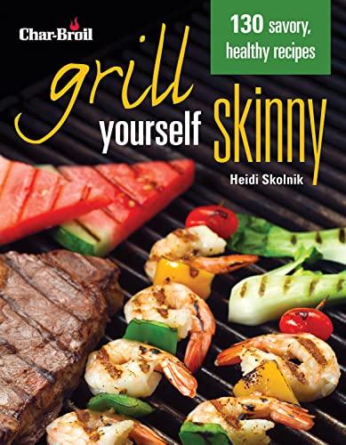 Char-Broil Grill Yourself Skinny: Skolnik, Heidi