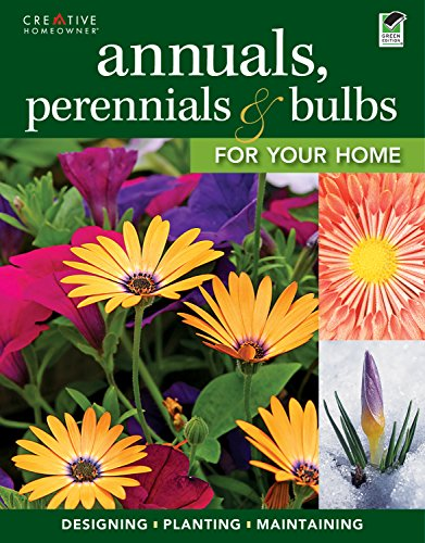 9781580115629: Annuals, Perennials & Bulbs for Your Home: Designing, Planting & Maintaining Your Flower Garden (Gardening)