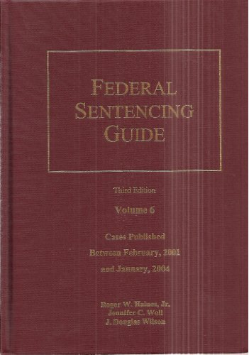 Federal Sentencing Guide Third Edition Volume 6: Jennifer C. Woll,
