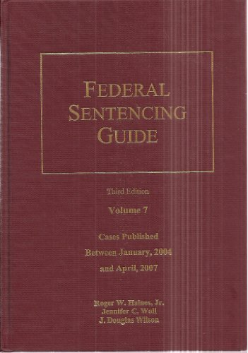 Federal Sentencing Guide Third Edition Volume 7: Jennifer C. Woll,