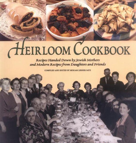9781580130950: Heirloom Cookbook: Recipes Handed Down by Jewish Mothers and Modern Recipes from Daughters and Friends (Adult Interest)