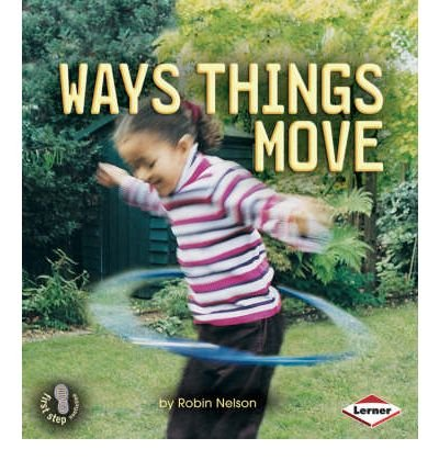 9781580133708: Way Things Move (First Step Non-fiction - Forces and Motion)
