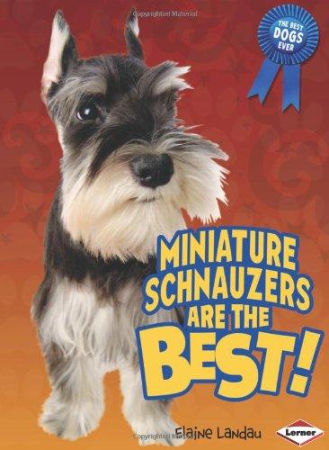 Miniature Schnauzers Are the Best! (Best Dogs Ever): Elaine Landau
