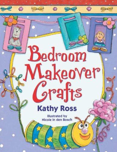 Bedroom Makeover Crafts (Girl Crafts): Ross, Kathy