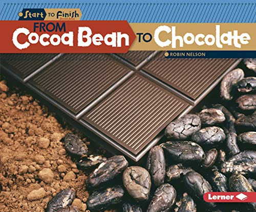 9781580139656: From Cocoa Bean to Chocolate (Start to Finish, Second Series: Food)