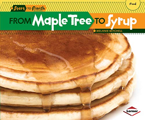 9781580139670: From Maple Tree to Syrup (Start to Finish, Second Series: Food)