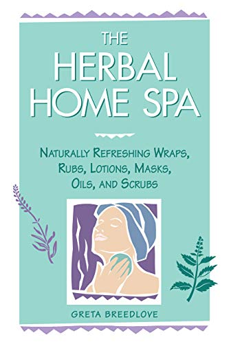 9781580170055: The Herbal Home Spa: Naturally Refreshing Wraps, Rubs, Lotions, Masks, Oils, and Scrubs (Herbal Body)