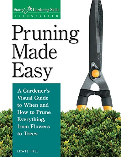 Pruning Made Easy: A Gardener's Visual Guide: Hill, Lewis