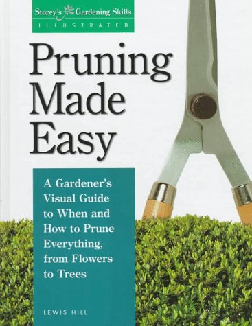 Pruning Made Easy (Storey's Gardening Skills Illustrated): Hill, Lewis