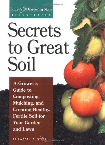 Secrets to Great Soil (Gardening Skills Illustrated): Stell, Elizabeth