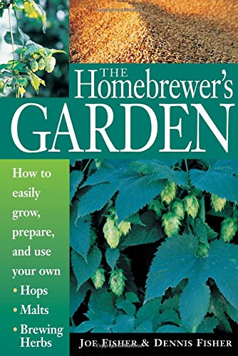 9781580170109: The Homebrewer's Garden: How to Easily Grow, Prepare, and Use Your Own Hops, Brewing Herbs, Malts