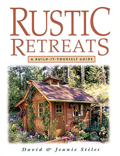 Rustic Retreats: A Build-It-Yourself Guide: Stiles, Jeanie; Stiles, David