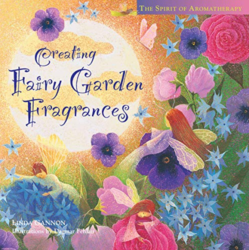 9781580170765: Creating Fairy Garden Fragrances: The Spirit of Aromatherapy