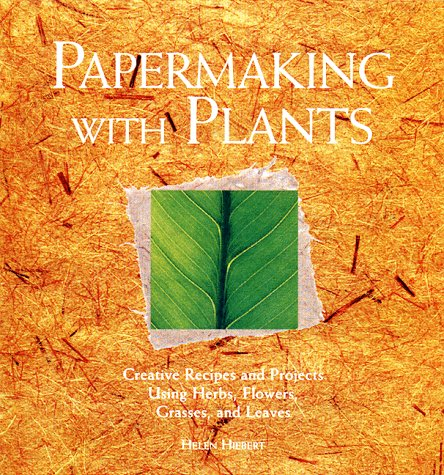 9781580170871: Papermaking with Plants: Creative Recipes and Projects Using Herbs, Flowers, Grasses, and Leaves