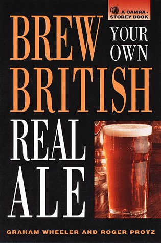 Brew Your Own British Real Ale: Wheeler, Graham; Protz, Roger