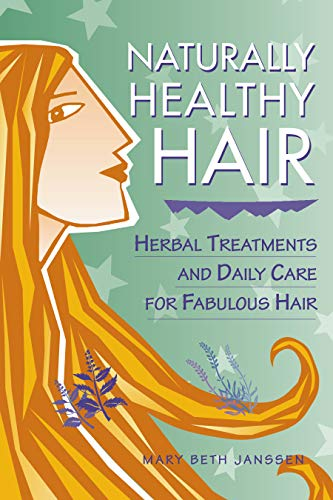 Naturally Healthy Hair: Herbal Treatments And Daily Care for Fabulous Hair: Janssen, Mary Beth