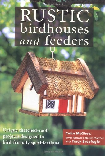 9781580171373: Rustic Birdhouses and Feeders: Unique Thatched-Roof Projects Designed to Bird-Friendly Specifications