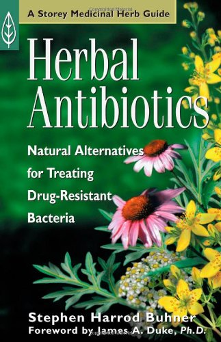 Herbal Antibiotics: Natural Alternatives for Treating Drug-Resistant: Stephen Harrod Buhner