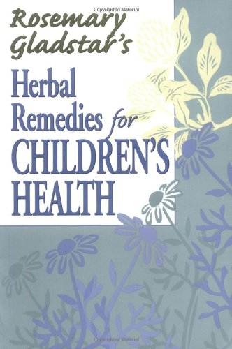 Rosemary Gladstar's Herbal Remedies for Children's Health (1580171532) by Rosemary Gladstar