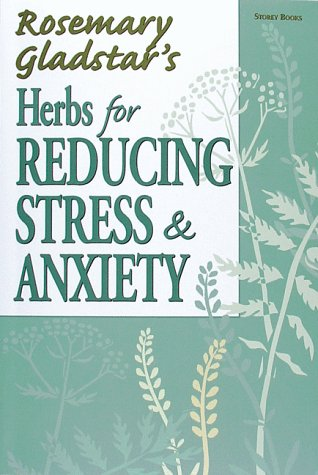 9781580171557: Herbs for Reducing Stress & Anxiety (Rosemary Gladstar's Herbal Remedies)
