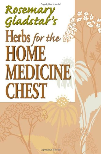 Rosemary Gladstar's Herbs for the Home Medicine Chest (Rosemary Gladstar's Herbal ...