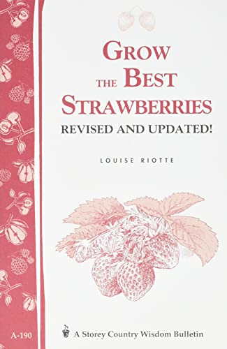 9781580171588: Grow the Best Strawberries: Storey's Country Wisdom Bulletin A-190 (Storey Country Wisdom Bulletin, A-190)