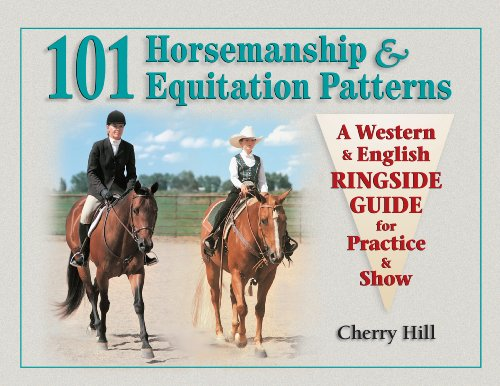 101 Horsemanship & Equitation Patterns: A Western & English Ringside Guide for Practice &...