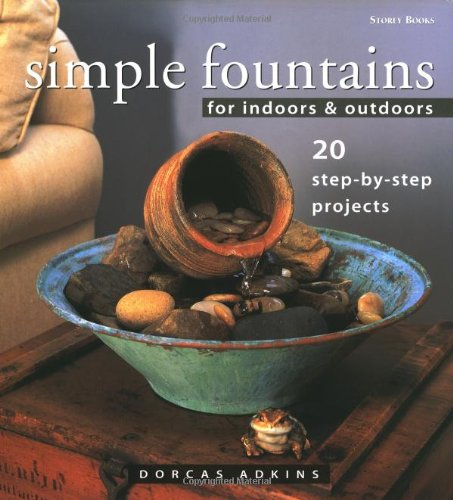 Simple Fountains for Indoors and Outdoors : 20 Step-by-Step Projects