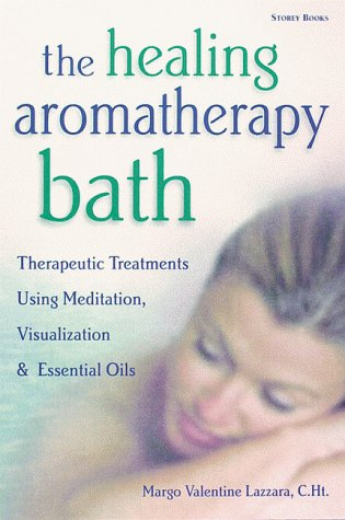 9781580171977: The Healing Aromatherapy Bath: Therapeutic Treatments Using Meditation, Visualization, & Essential Oils