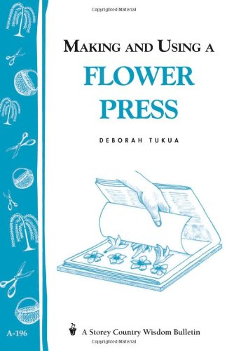 9781580172042: Making and Using a Flower Press: Storey's Country Wisdom Bulletin A-196 (Storey Country Wisdom Bulletin, A-196)