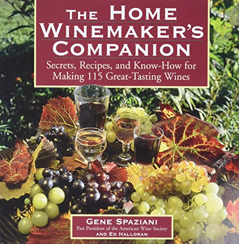 The Home Winemaker's Companion: Secrets, Recipes, and Know-How for Making 115 Great-Tasting ...