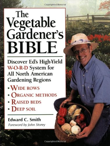 9781580172127: The Vegetable Gardener's Bible: Discover Ed's High-Yield W-O-R-D System for All North American Gardening Regions
