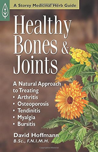 9781580172530: Healthy Bones & Joints: A Natural Approach to Treating Arthritis, Osteoporosis, Tendinitis, Myalgia and Bursitis (Storey Medicinal Herb Guide)