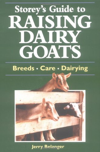 9781580172592: Storey's Guide to Raising Dairy Goats: Breeds, Care, Dairying