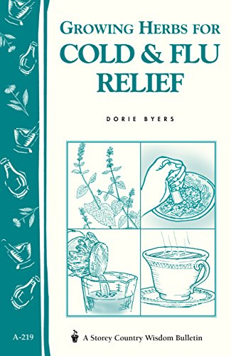 9781580172660: Growing Herbs for Cold & Flu Relief: Storey's Country Wisdom Bulletin A-219 (Storey Country Wisdom Bulletin)