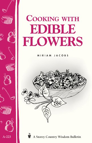 Cooking with Edible Flowers: Storey Country Wisdom Bulletin A-223: Jacobs, Miriam