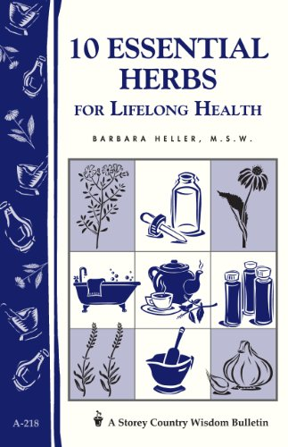10 Essential Herbs for Lifelong Health: Storey: Barbara L Heller
