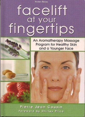 9781580172844: Facelift At Your Fingertips: An Aromatherapy Massage Program for Healthy Skin and a Younger Face