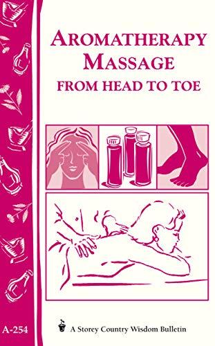 Aromatherapy Massage from Head to Toe: Storey: Publishing Storey of