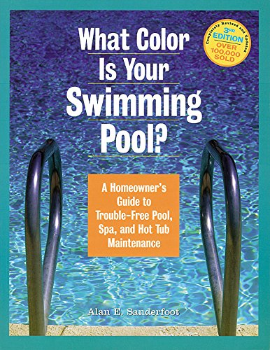 What Color Is Your Swimming Pool? A Homeowner's Guide to Troublefree Pool, Spa & HotTub ...