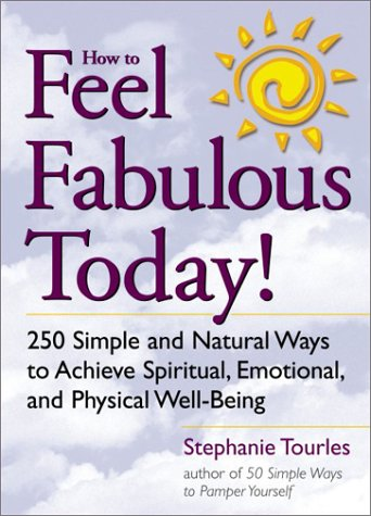 9781580173131: How to Feel Fabulous Today!: 250 Simple and Natural Ways to Achieve Spiritual, Emotional, and Physical Well-Being