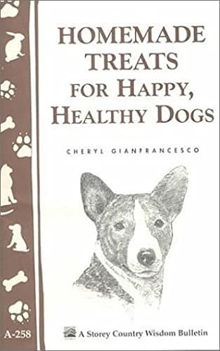 Homemade Treats for Happy, Healthy Dogs (Storey Country Wisdom Bulletin): Gianfrancesco, Cheryl