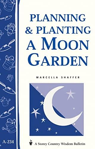 Planning & Planting a Moon Garden (Storey Country Wisdom Bulletin): Shaffer, Marcella