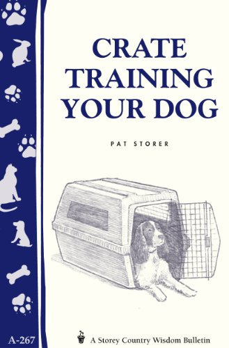 9781580173575: Crate Training Your Dog: Storey's Country Wisdom Bulletin A-267 (Storey Country Wisdom Bulletin, A-267)